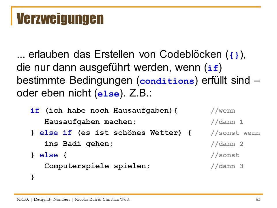 Verzweigungen... erlauben das Erstellen von Codeblöcken ( {} ), die nur dann ausgeführt werden, wenn ( if ) bestimmte Bedingungen ( conditions ) erfül