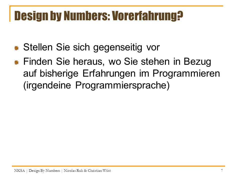 NKSA | Design By Numbers | Nicolas Ruh & Christian Wüst 58 System-Variablen Einige Variablen in Processing sind gegeben: (Diese kann man nicht direkt ändern, aber benutzen) mouseX, mouseY, pmouseX and pmouseY width: Breite (in Pixeln) des display windows height : Höhe (in Pixeln) des display windows frameCount : Der wievielte Frame gerade dran ist frameRate : Rate (Frames pro Sekunde) screen.height, screen.width : Bildschirm Dimens.
