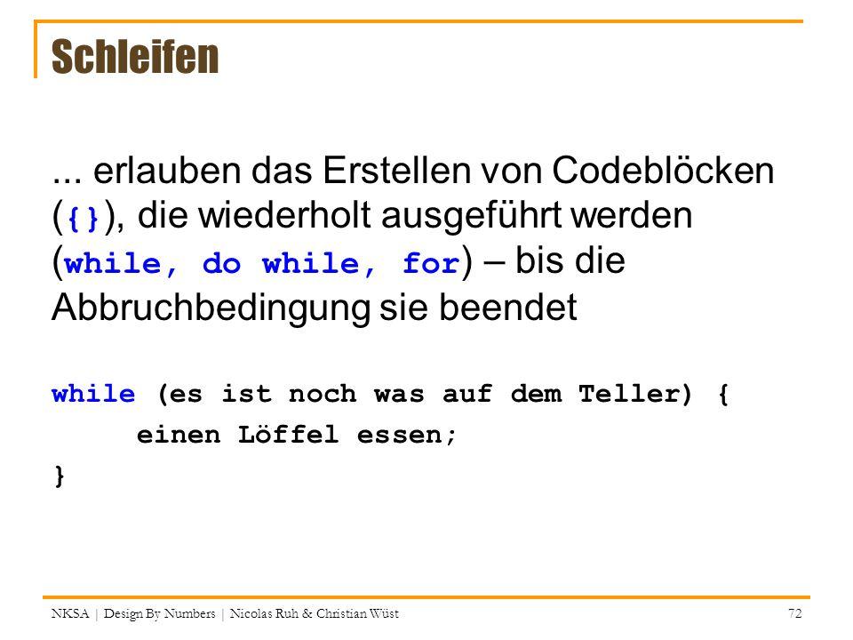 Schleifen... erlauben das Erstellen von Codeblöcken ( {} ), die wiederholt ausgeführt werden ( while, do while, for ) – bis die Abbruchbedingung sie b
