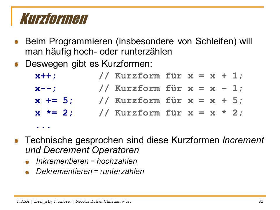 Kurzformen NKSA | Design By Numbers | Nicolas Ruh & Christian Wüst 82 Beim Programmieren (insbesondere von Schleifen) will man häufig hoch- oder runte