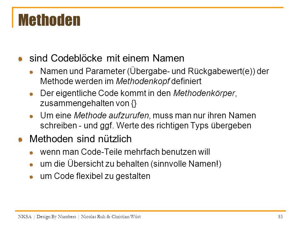 Methoden sind Codeblöcke mit einem Namen Namen und Parameter (Übergabe- und Rückgabewert(e)) der Methode werden im Methodenkopf definiert Der eigentli