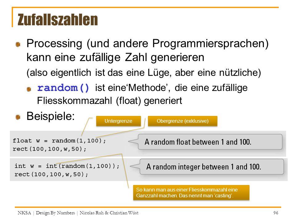 NKSA | Design By Numbers | Nicolas Ruh & Christian Wüst 96 Zufallszahlen Processing (und andere Programmiersprachen) kann eine zufällige Zahl generier