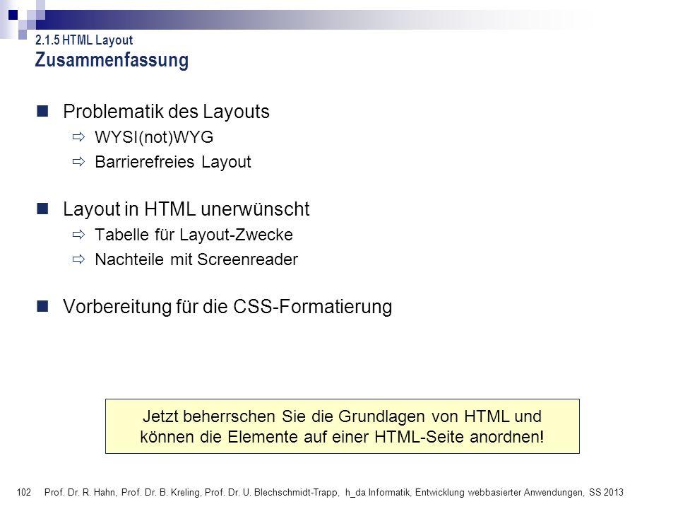 102 Prof. Dr. R. Hahn, Prof. Dr. B. Kreling, Prof. Dr. U. Blechschmidt-Trapp, h_da Informatik, Entwicklung webbasierter Anwendungen, SS 2013 Zusammenf