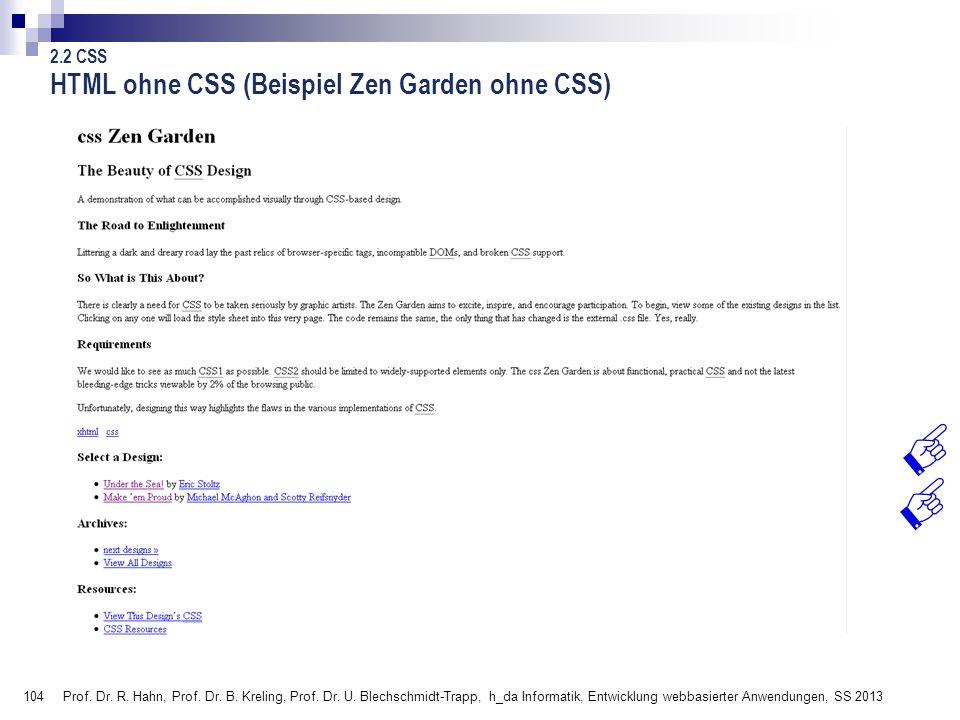 104 Prof. Dr. R. Hahn, Prof. Dr. B. Kreling, Prof. Dr. U. Blechschmidt-Trapp, h_da Informatik, Entwicklung webbasierter Anwendungen, SS 2013 HTML ohne