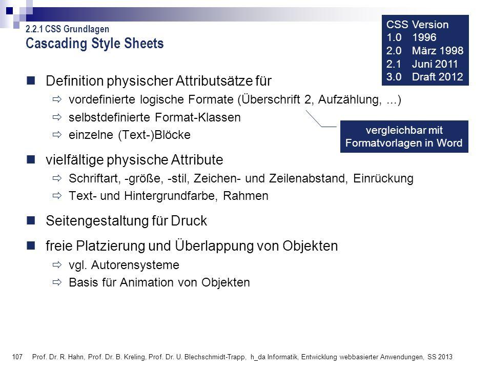107 Cascading Style Sheets Definition physischer Attributsätze für vordefinierte logische Formate (Überschrift 2, Aufzählung,...) selbstdefinierte For