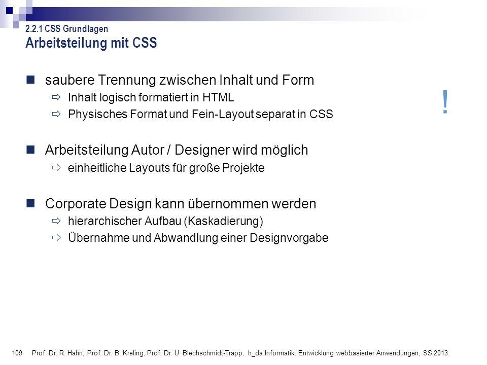 109 Prof. Dr. R. Hahn, Prof. Dr. B. Kreling, Prof. Dr. U. Blechschmidt-Trapp, h_da Informatik, Entwicklung webbasierter Anwendungen, SS 2013 ! saubere