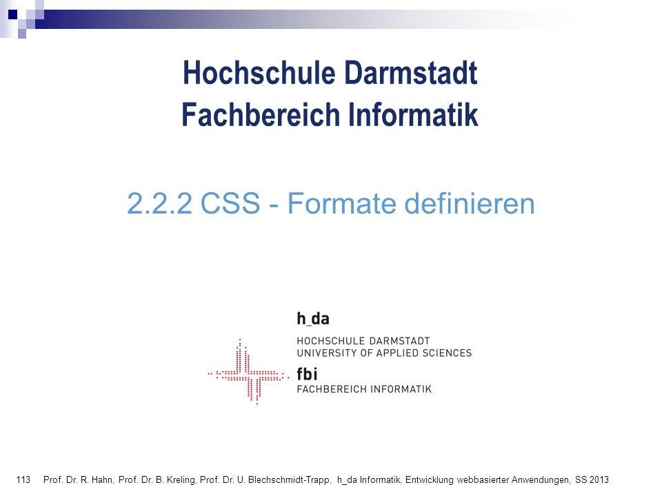 113 Hochschule Darmstadt Fachbereich Informatik 2.2.2 CSS - Formate definieren Prof. Dr. R. Hahn, Prof. Dr. B. Kreling, Prof. Dr. U. Blechschmidt-Trap