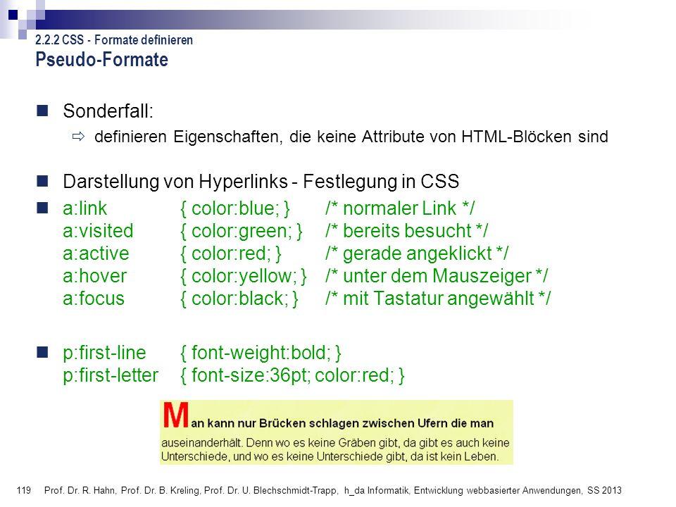 119 Pseudo-Formate Sonderfall: definieren Eigenschaften, die keine Attribute von HTML-Blöcken sind Darstellung von Hyperlinks - Festlegung in CSS a:li