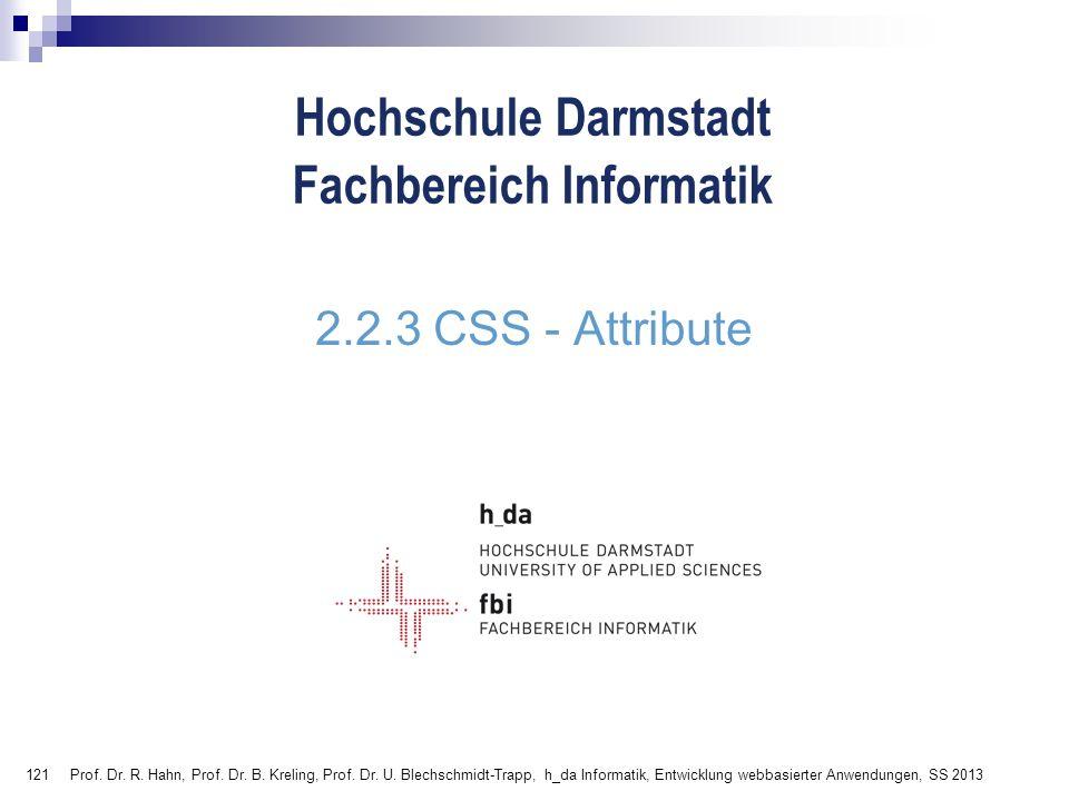 121 Hochschule Darmstadt Fachbereich Informatik 2.2.3 CSS - Attribute Prof. Dr. R. Hahn, Prof. Dr. B. Kreling, Prof. Dr. U. Blechschmidt-Trapp, h_da I
