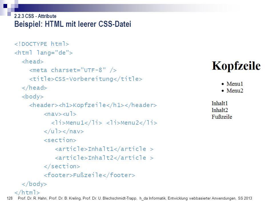 128 Beispiel: HTML mit leerer CSS-Datei CSS-Vorbereitung Kopfzeile Menu1 Menu2 Inhalt1 Inhalt2 Fußzeile Prof. Dr. R. Hahn, Prof. Dr. B. Kreling, Prof.