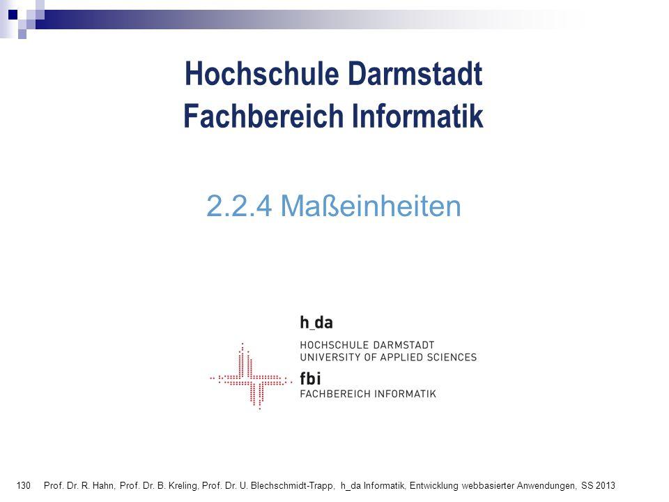 130 Hochschule Darmstadt Fachbereich Informatik 2.2.4 Maßeinheiten Prof. Dr. R. Hahn, Prof. Dr. B. Kreling, Prof. Dr. U. Blechschmidt-Trapp, h_da Info