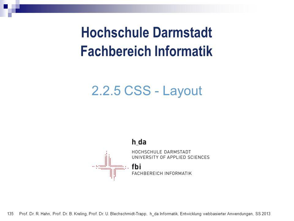135 Hochschule Darmstadt Fachbereich Informatik 2.2.5 CSS - Layout Prof. Dr. R. Hahn, Prof. Dr. B. Kreling, Prof. Dr. U. Blechschmidt-Trapp, h_da Info