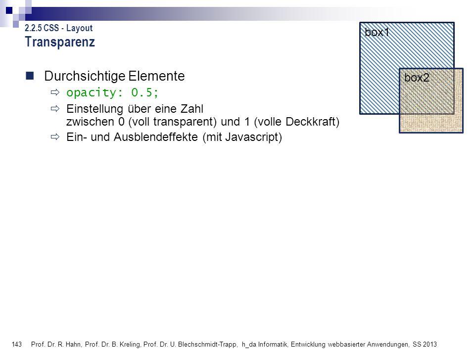143 Prof. Dr. R. Hahn, Prof. Dr. B. Kreling, Prof. Dr. U. Blechschmidt-Trapp, h_da Informatik, Entwicklung webbasierter Anwendungen, SS 2013 Transpare