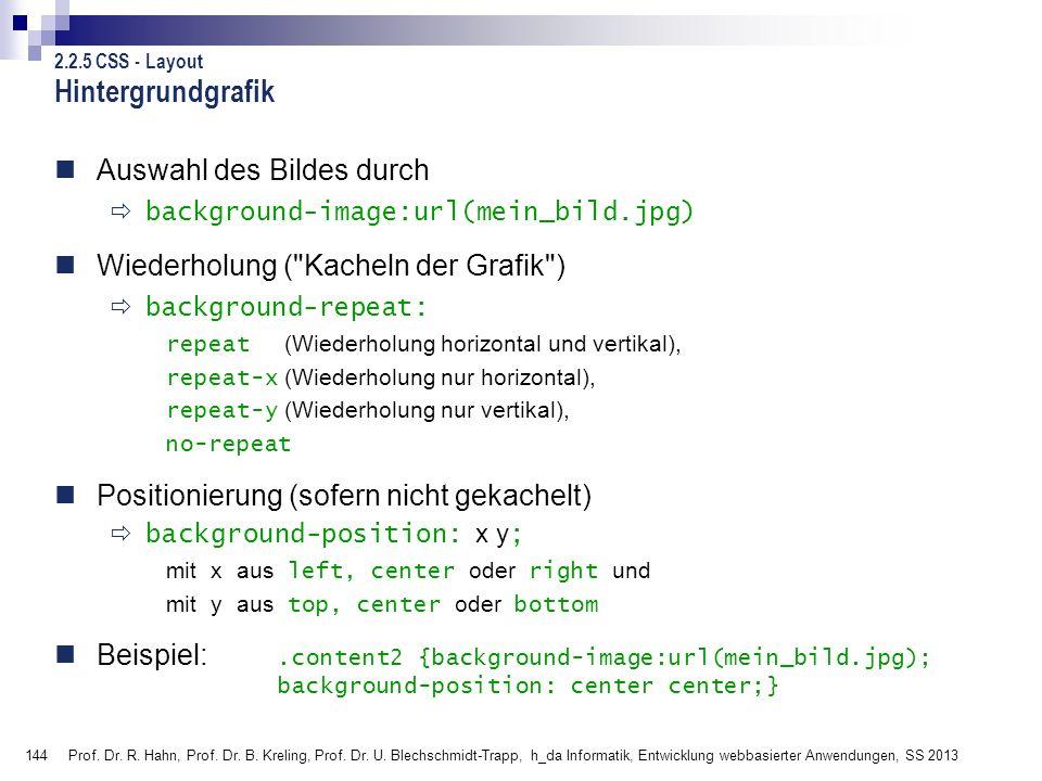 144 Prof. Dr. R. Hahn, Prof. Dr. B. Kreling, Prof. Dr. U. Blechschmidt-Trapp, h_da Informatik, Entwicklung webbasierter Anwendungen, SS 2013 Hintergru