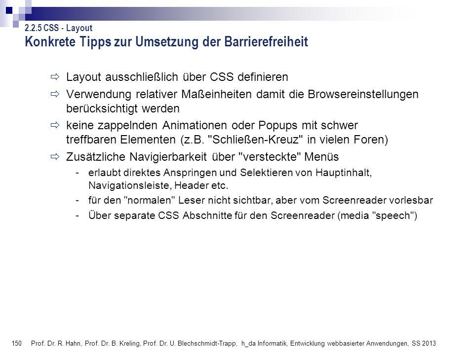 150 Konkrete Tipps zur Umsetzung der Barrierefreiheit Layout ausschließlich über CSS definieren Verwendung relativer Maßeinheiten damit die Browserein