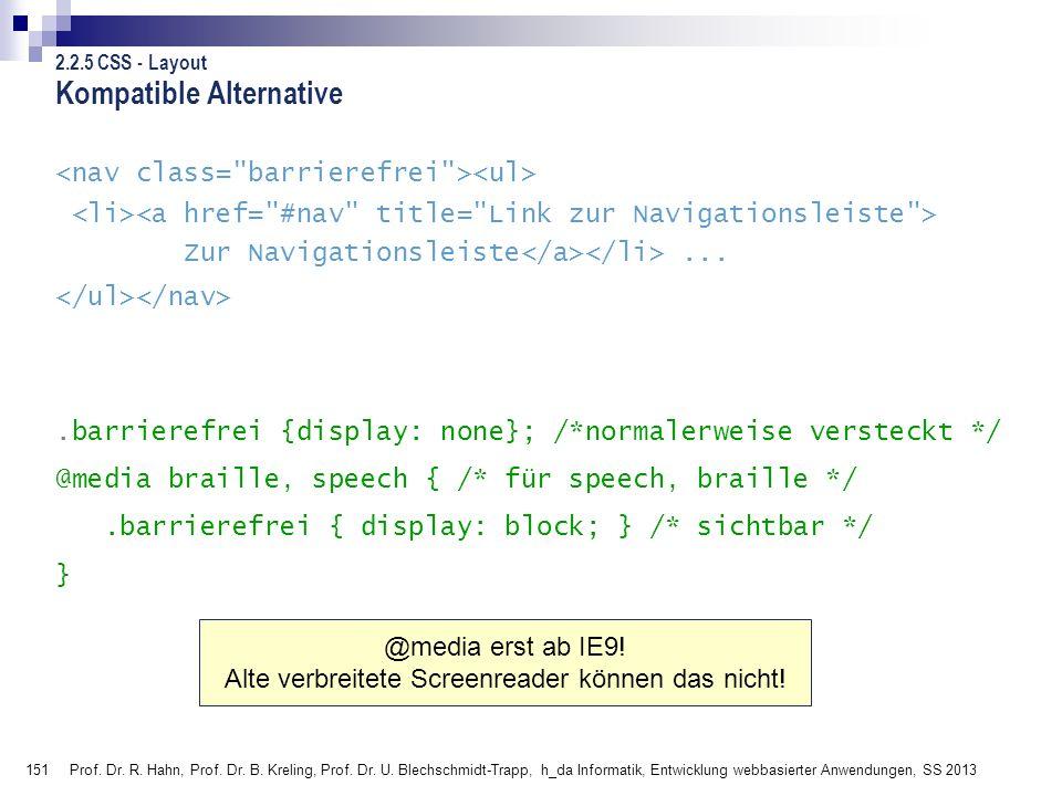 151 Kompatible Alternative Zur Navigationsleiste....barrierefrei {display: none}; /*normalerweise versteckt */ @media braille, speech { /* für speech,