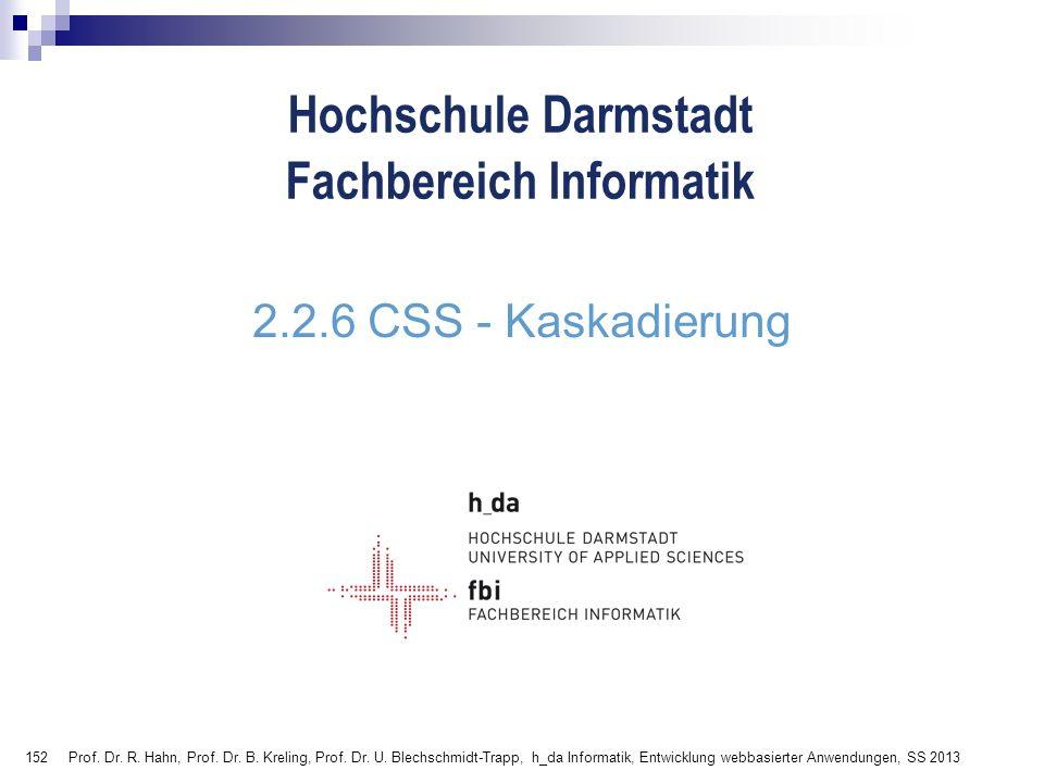 152 Hochschule Darmstadt Fachbereich Informatik 2.2.6 CSS - Kaskadierung Prof. Dr. R. Hahn, Prof. Dr. B. Kreling, Prof. Dr. U. Blechschmidt-Trapp, h_d