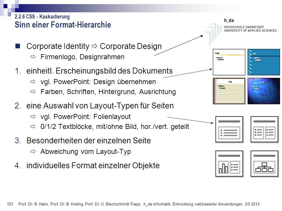153 Prof. Dr. R. Hahn, Prof. Dr. B. Kreling, Prof. Dr. U. Blechschmidt-Trapp, h_da Informatik, Entwicklung webbasierter Anwendungen, SS 2013 Sinn eine