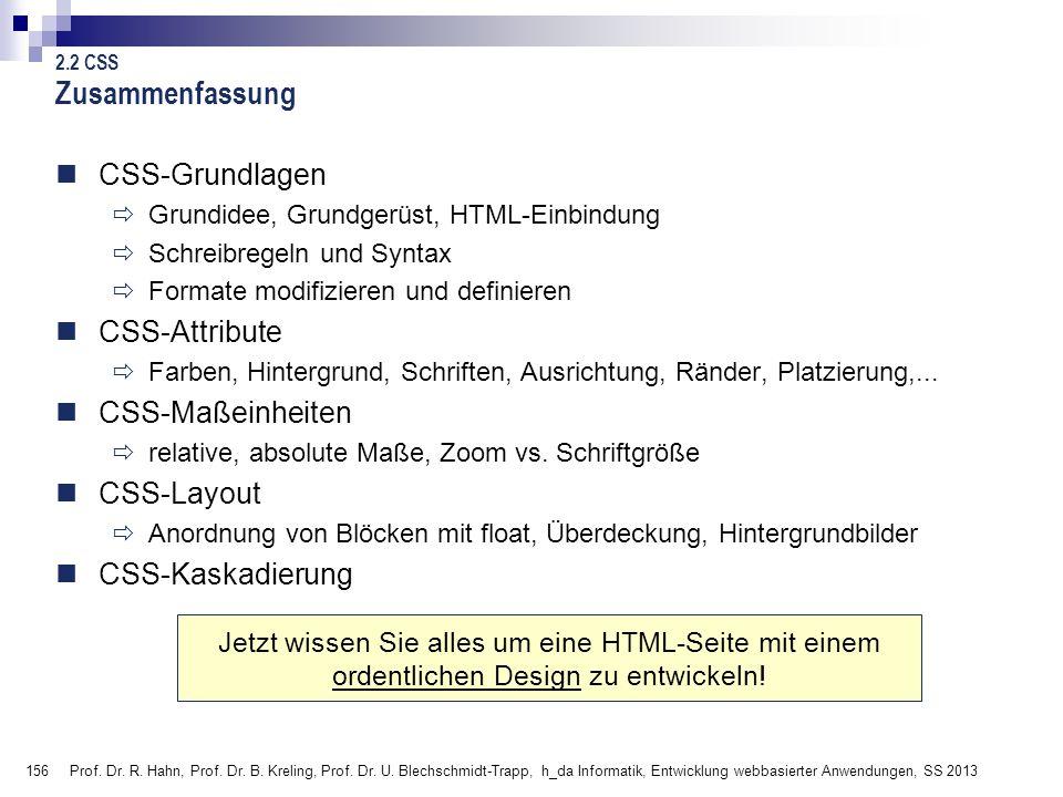 156 Prof. Dr. R. Hahn, Prof. Dr. B. Kreling, Prof. Dr. U. Blechschmidt-Trapp, h_da Informatik, Entwicklung webbasierter Anwendungen, SS 2013 Zusammenf