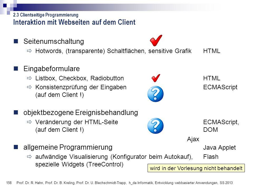158 Prof. Dr. R. Hahn, Prof. Dr. B. Kreling, Prof. Dr. U. Blechschmidt-Trapp, h_da Informatik, Entwicklung webbasierter Anwendungen, SS 2013 Interakti