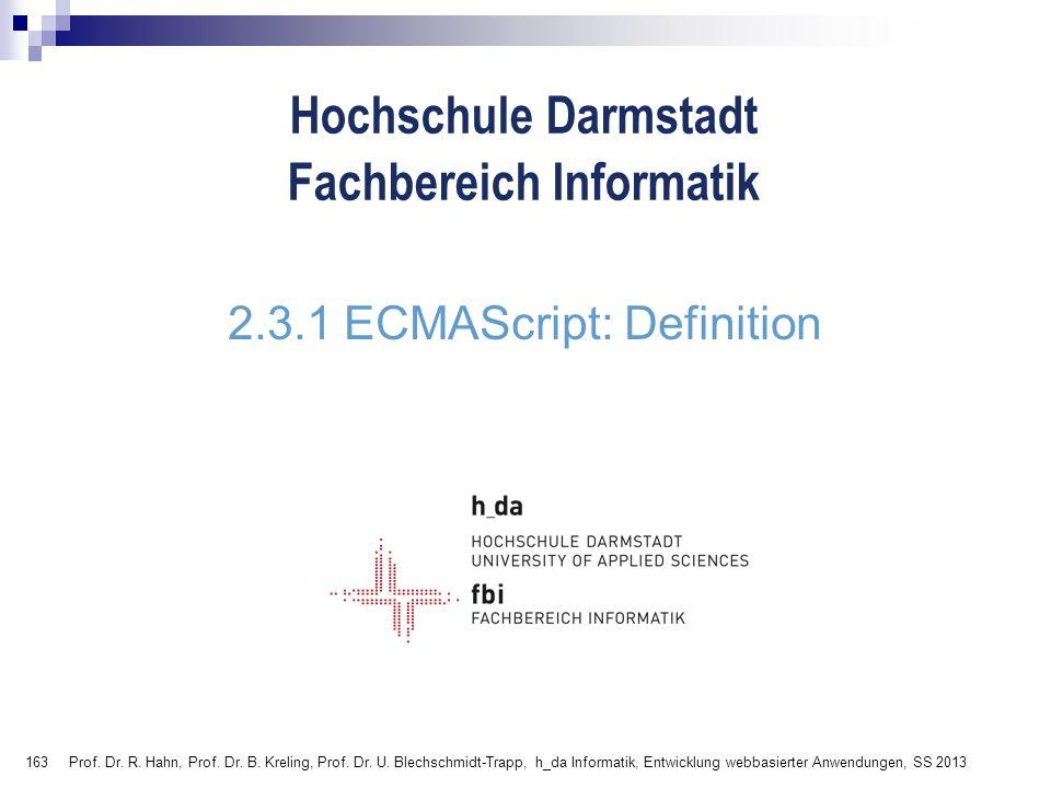 163 Hochschule Darmstadt Fachbereich Informatik 2.3.1 ECMAScript: Definition Prof. Dr. R. Hahn, Prof. Dr. B. Kreling, Prof. Dr. U. Blechschmidt-Trapp,