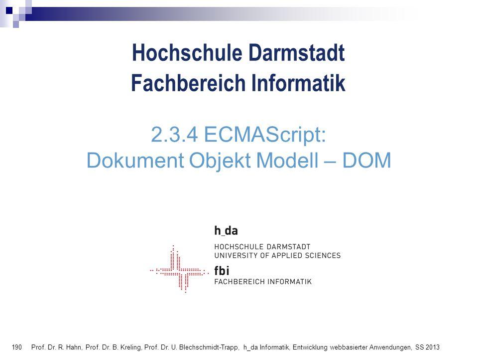 190 Hochschule Darmstadt Fachbereich Informatik 2.3.4 ECMAScript: Dokument Objekt Modell – DOM Prof. Dr. R. Hahn, Prof. Dr. B. Kreling, Prof. Dr. U. B