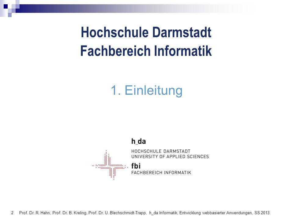 2 Hochschule Darmstadt Fachbereich Informatik 1. Einleitung Prof. Dr. R. Hahn, Prof. Dr. B. Kreling, Prof. Dr. U. Blechschmidt-Trapp, h_da Informatik,