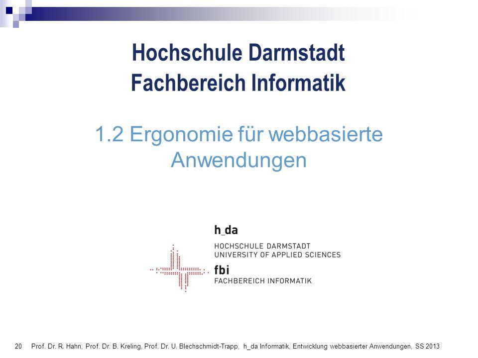 20 Hochschule Darmstadt Fachbereich Informatik 1.2 Ergonomie für webbasierte Anwendungen Prof. Dr. R. Hahn, Prof. Dr. B. Kreling, Prof. Dr. U. Blechsc