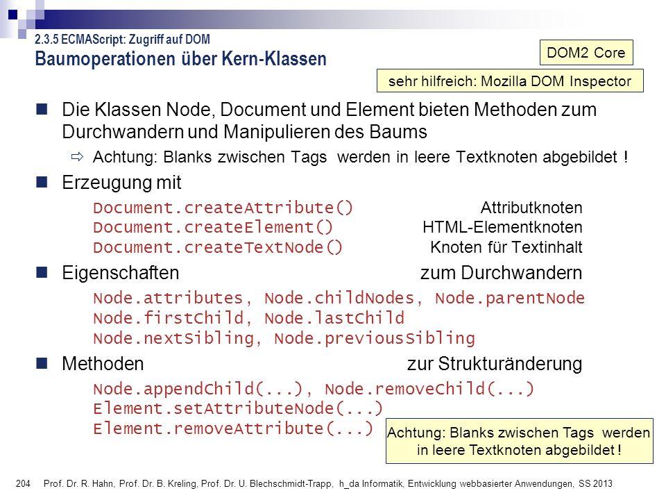 204 Baumoperationen über Kern-Klassen Die Klassen Node, Document und Element bieten Methoden zum Durchwandern und Manipulieren des Baums Achtung: Blan
