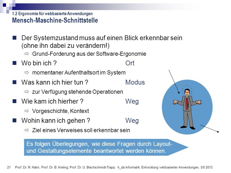 21 Prof. Dr. R. Hahn, Prof. Dr. B. Kreling, Prof. Dr. U. Blechschmidt-Trapp, h_da Informatik, Entwicklung webbasierter Anwendungen, SS 2013 Es folgen