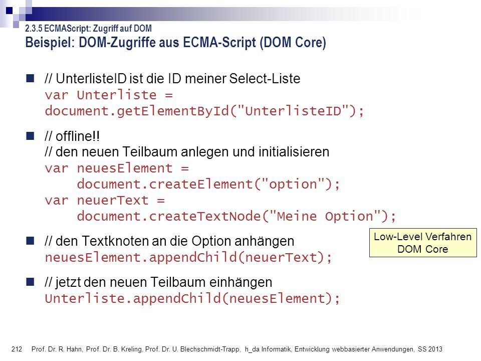 212 Beispiel: DOM-Zugriffe aus ECMA-Script (DOM Core) // UnterlisteID ist die ID meiner Select-Liste var Unterliste = document.getElementById(
