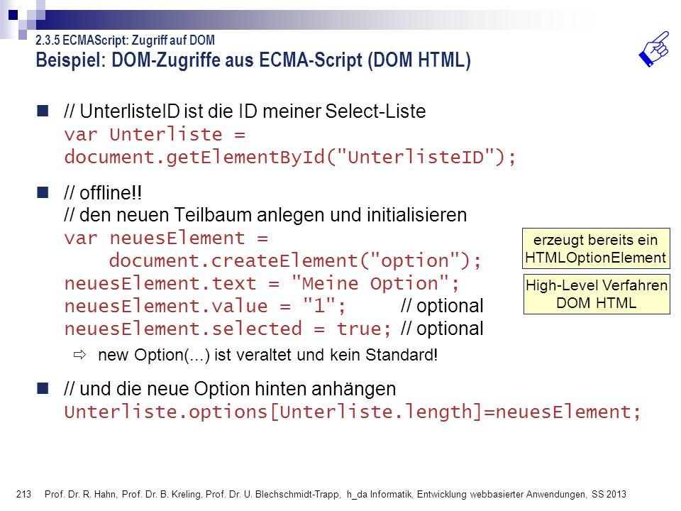 213 Beispiel: DOM-Zugriffe aus ECMA-Script (DOM HTML) // UnterlisteID ist die ID meiner Select-Liste var Unterliste = document.getElementById(