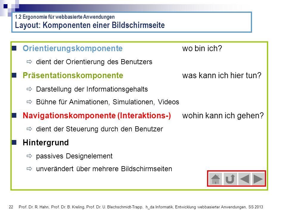 22 Prof. Dr. R. Hahn, Prof. Dr. B. Kreling, Prof. Dr. U. Blechschmidt-Trapp, h_da Informatik, Entwicklung webbasierter Anwendungen, SS 2013 Layout: Ko