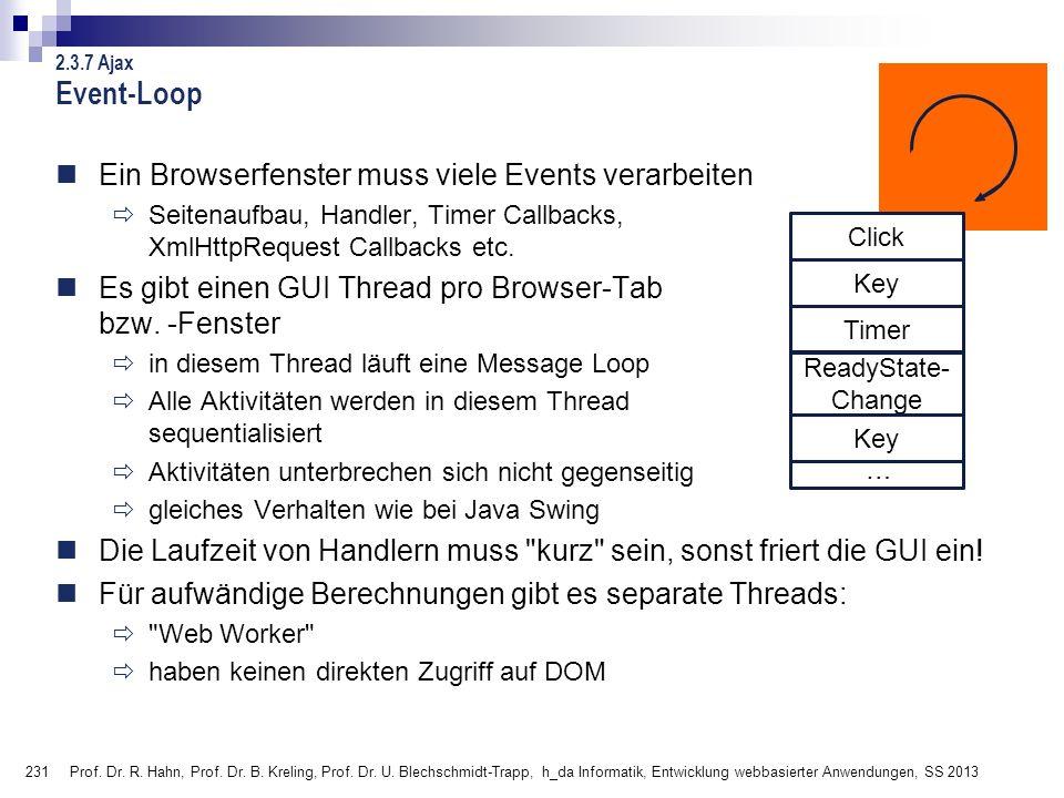 231 Event-Loop Ein Browserfenster muss viele Events verarbeiten Seitenaufbau, Handler, Timer Callbacks, XmlHttpRequest Callbacks etc. Es gibt einen GU