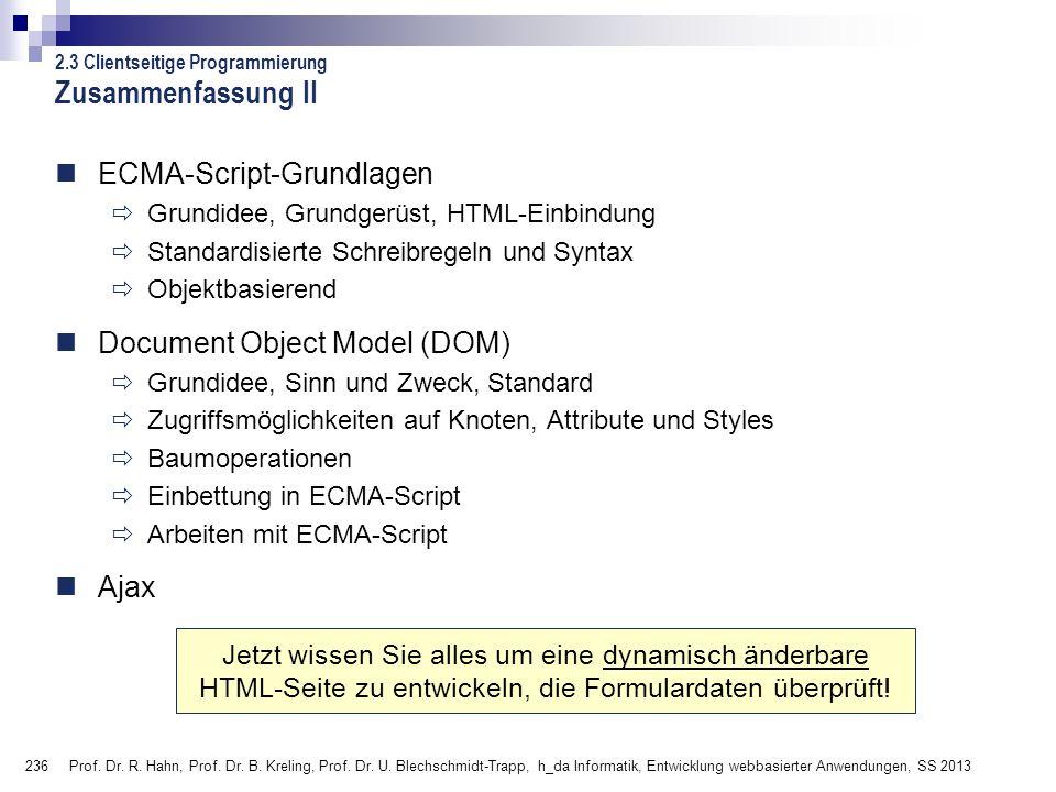 236 Prof. Dr. R. Hahn, Prof. Dr. B. Kreling, Prof. Dr. U. Blechschmidt-Trapp, h_da Informatik, Entwicklung webbasierter Anwendungen, SS 2013 Zusammenf
