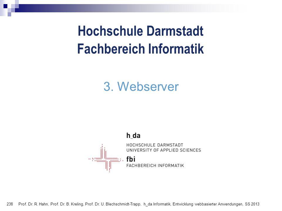 238 Hochschule Darmstadt Fachbereich Informatik 3. Webserver Prof. Dr. R. Hahn, Prof. Dr. B. Kreling, Prof. Dr. U. Blechschmidt-Trapp, h_da Informatik
