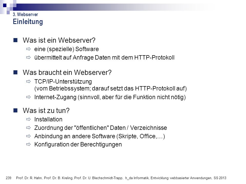 239 Prof. Dr. R. Hahn, Prof. Dr. B. Kreling, Prof. Dr. U. Blechschmidt-Trapp, h_da Informatik, Entwicklung webbasierter Anwendungen, SS 2013 3. Webser