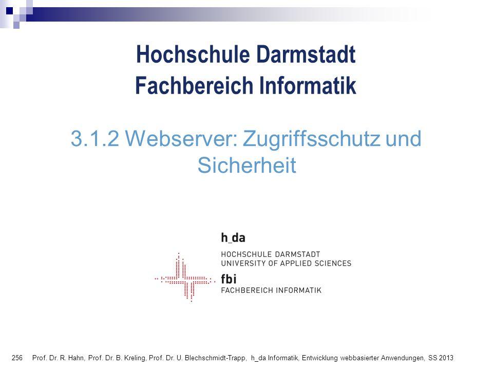 256 Hochschule Darmstadt Fachbereich Informatik 3.1.2 Webserver: Zugriffsschutz und Sicherheit Prof. Dr. R. Hahn, Prof. Dr. B. Kreling, Prof. Dr. U. B