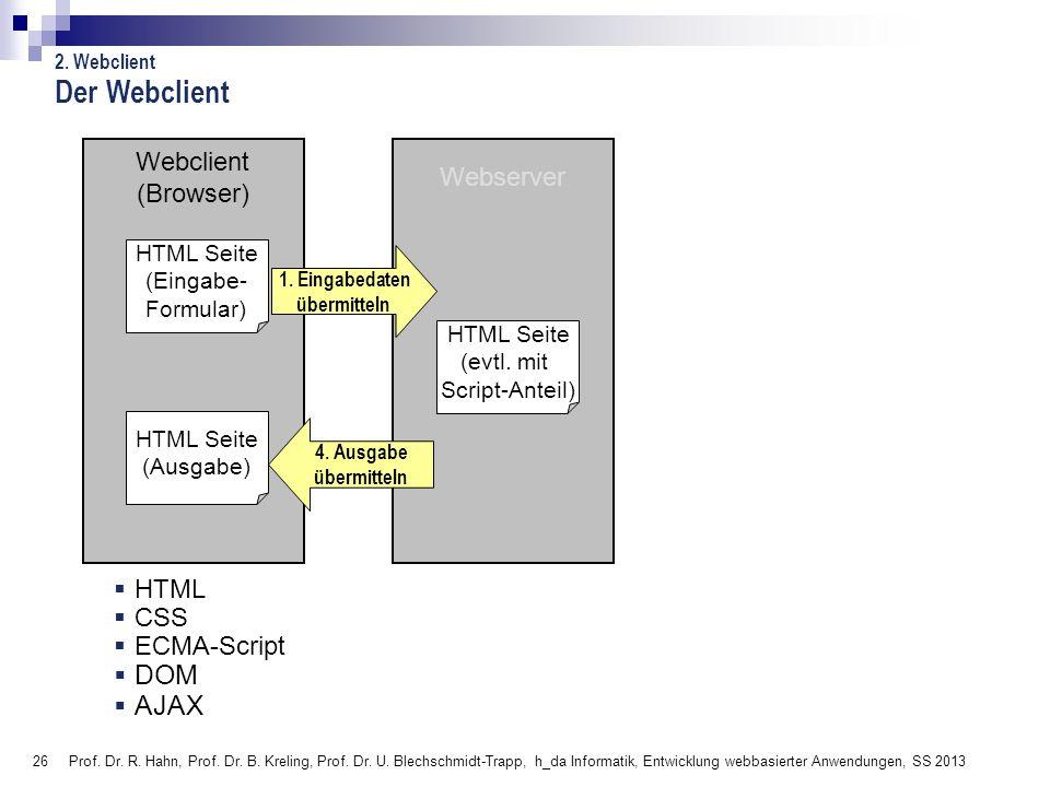 26 Prof. Dr. R. Hahn, Prof. Dr. B. Kreling, Prof. Dr. U. Blechschmidt-Trapp, h_da Informatik, Entwicklung webbasierter Anwendungen, SS 2013 Webclient