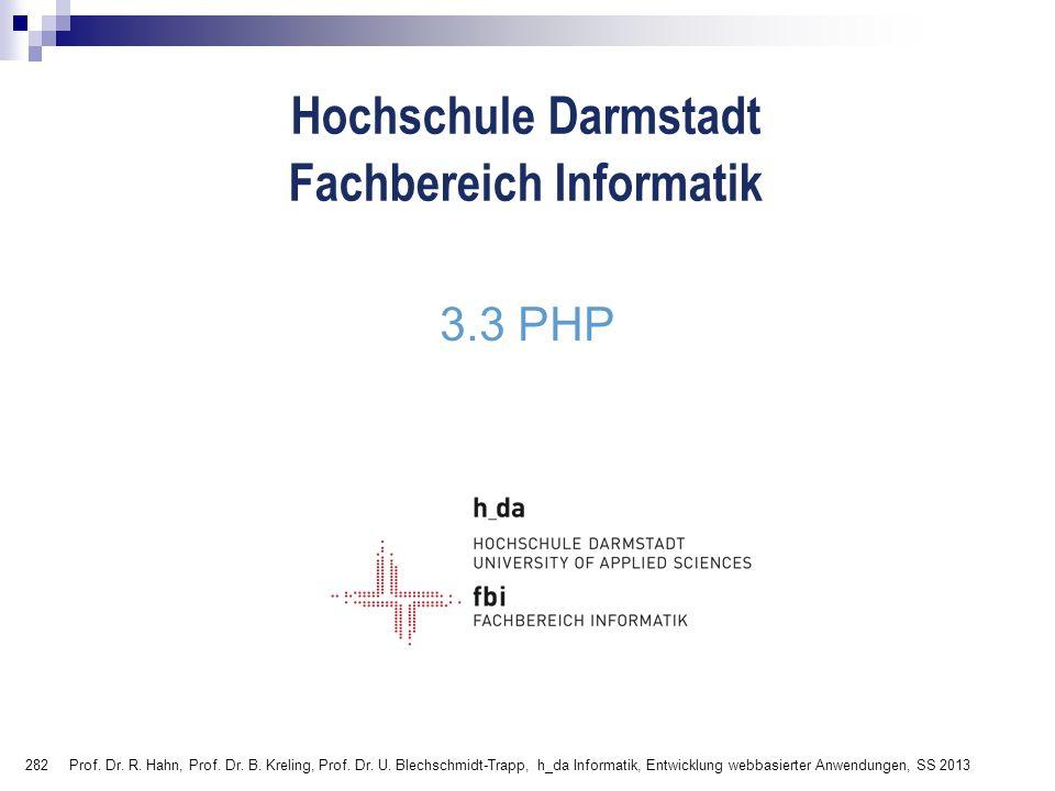 282 Hochschule Darmstadt Fachbereich Informatik 3.3 PHP Prof. Dr. R. Hahn, Prof. Dr. B. Kreling, Prof. Dr. U. Blechschmidt-Trapp, h_da Informatik, Ent