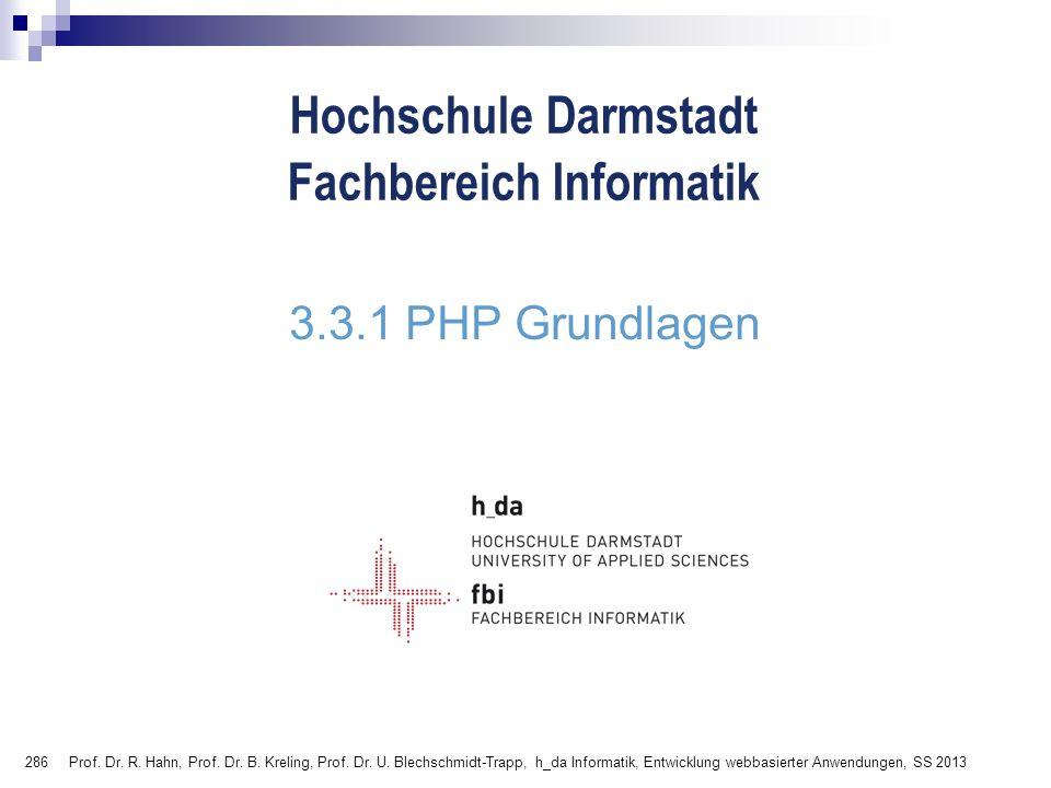 286 Hochschule Darmstadt Fachbereich Informatik 3.3.1 PHP Grundlagen Prof. Dr. R. Hahn, Prof. Dr. B. Kreling, Prof. Dr. U. Blechschmidt-Trapp, h_da In