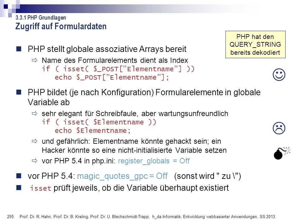 295 Zugriff auf Formulardaten PHP stellt globale assoziative Arrays bereit Name des Formularelements dient als Index if ( isset( $_POST[