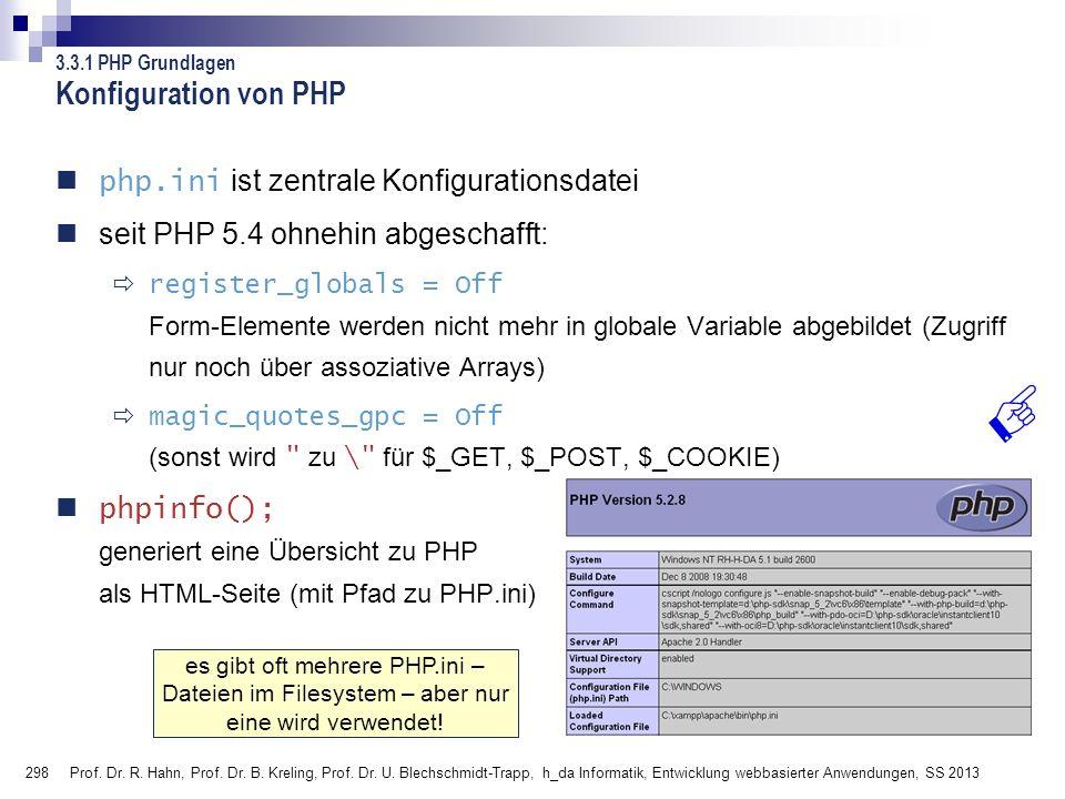 298 Konfiguration von PHP php.ini ist zentrale Konfigurationsdatei seit PHP 5.4 ohnehin abgeschafft: register_globals = Off Form-Elemente werden nicht