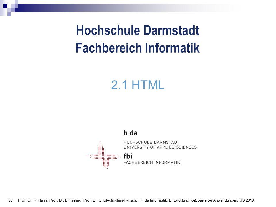 30 Hochschule Darmstadt Fachbereich Informatik 2.1 HTML Prof. Dr. R. Hahn, Prof. Dr. B. Kreling, Prof. Dr. U. Blechschmidt-Trapp, h_da Informatik, Ent