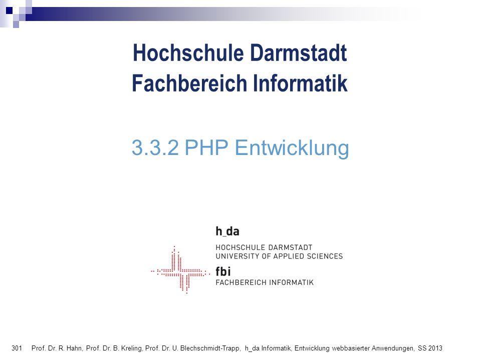 301 Hochschule Darmstadt Fachbereich Informatik 3.3.2 PHP Entwicklung Prof. Dr. R. Hahn, Prof. Dr. B. Kreling, Prof. Dr. U. Blechschmidt-Trapp, h_da I