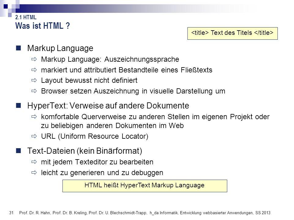 31 Prof. Dr. R. Hahn, Prof. Dr. B. Kreling, Prof. Dr. U. Blechschmidt-Trapp, h_da Informatik, Entwicklung webbasierter Anwendungen, SS 2013 Was ist HT
