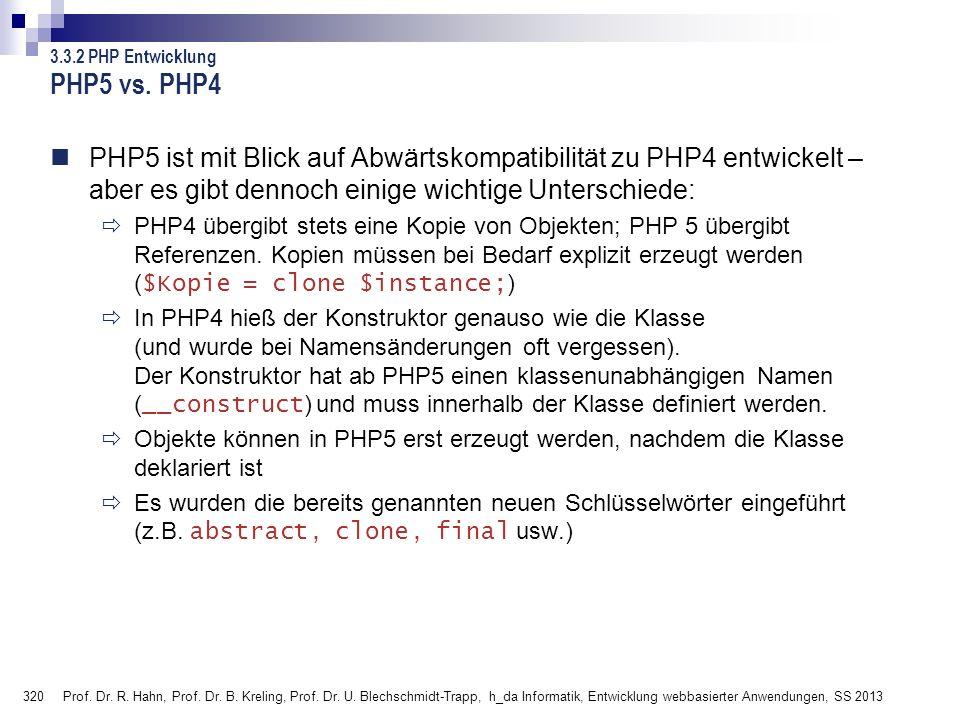 320 Prof. Dr. R. Hahn, Prof. Dr. B. Kreling, Prof. Dr. U. Blechschmidt-Trapp, h_da Informatik, Entwicklung webbasierter Anwendungen, SS 2013 PHP5 vs.