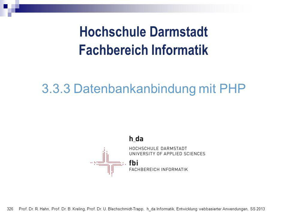326 Hochschule Darmstadt Fachbereich Informatik 3.3.3 Datenbankanbindung mit PHP Prof. Dr. R. Hahn, Prof. Dr. B. Kreling, Prof. Dr. U. Blechschmidt-Tr