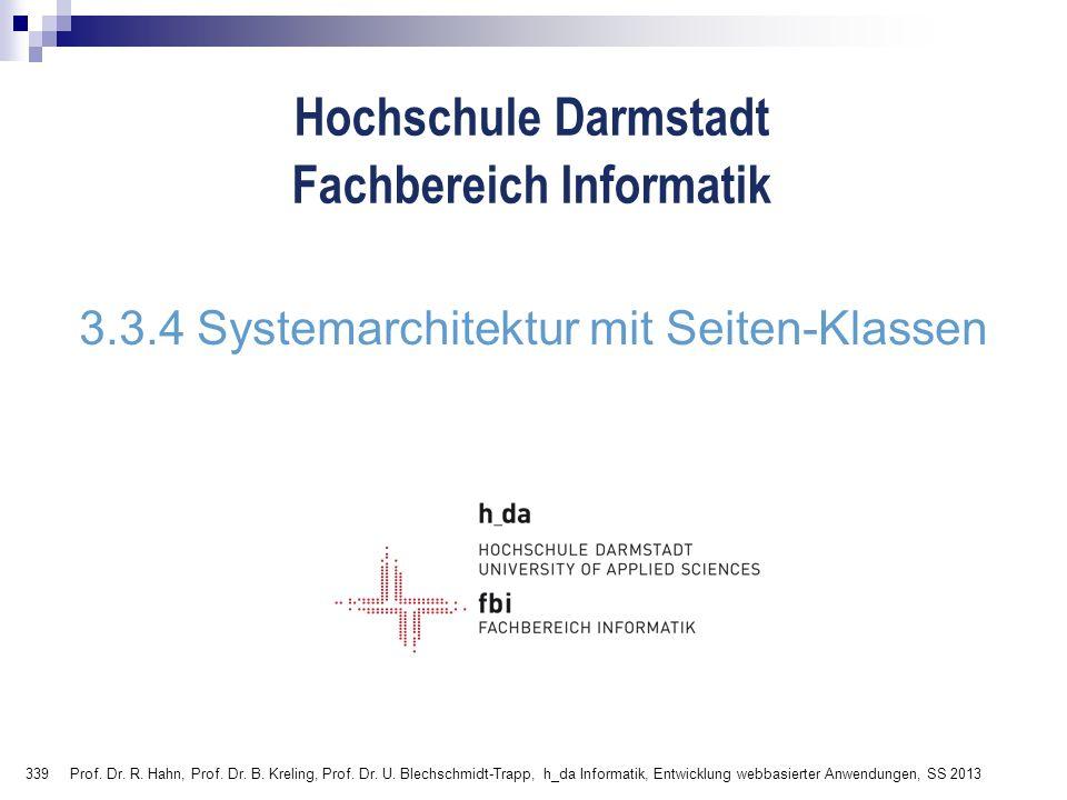 339 Hochschule Darmstadt Fachbereich Informatik 3.3.4 Systemarchitektur mit Seiten-Klassen Prof. Dr. R. Hahn, Prof. Dr. B. Kreling, Prof. Dr. U. Blech