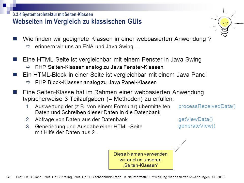 346 Prof. Dr. R. Hahn, Prof. Dr. B. Kreling, Prof. Dr. U. Blechschmidt-Trapp, h_da Informatik, Entwicklung webbasierter Anwendungen, SS 2013 Webseiten